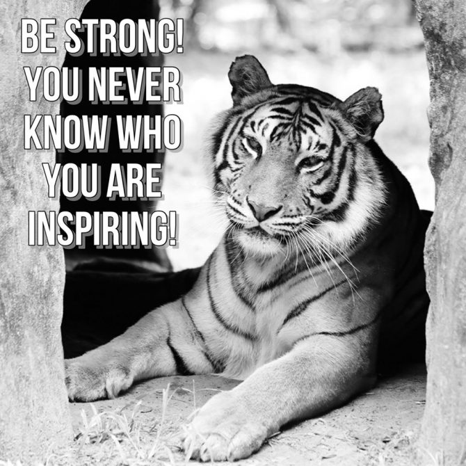 Memes and Quotes - Be strong! You never know who you are inspiring