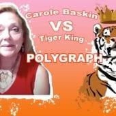 CaroleBaskinVSTigerKing-Polygraph
